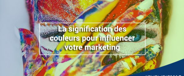La signification des couleurs pour influencer votre marketing
