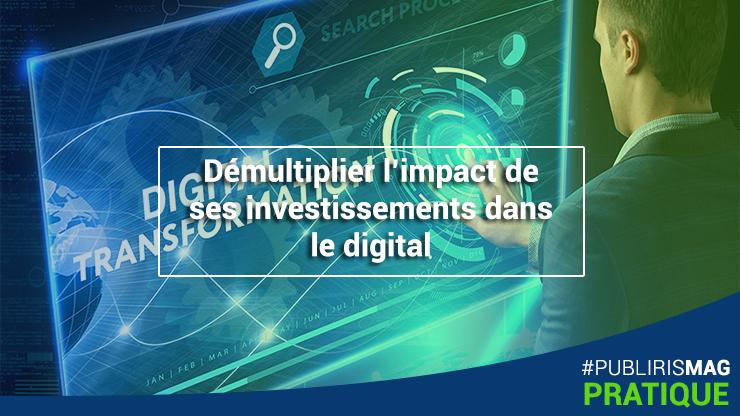 Démultiplier l'impact de ses investissements dans le digital
