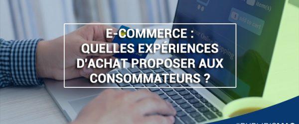 E-Commerce : Quelles expériences d'achat proposer aux consommateurs ?